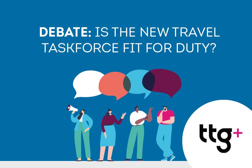 TTG Debate: Is the new Travel Taskforce fit for duty?