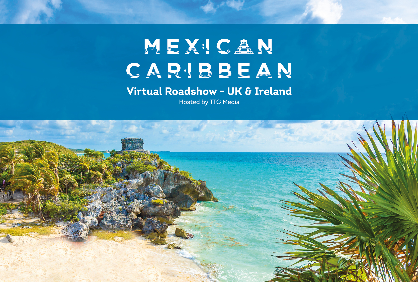 Join TTG's Mexican Caribbean Virtual Roadshow for free