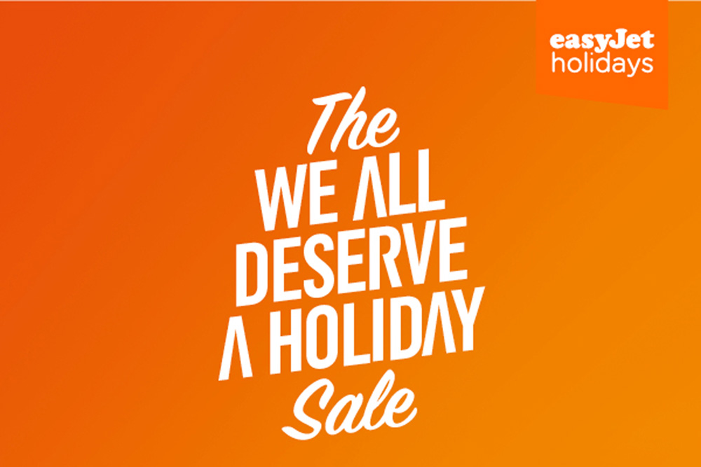 EasyJet Holidays' campaign includes 'The we all deserve a holiday sale'