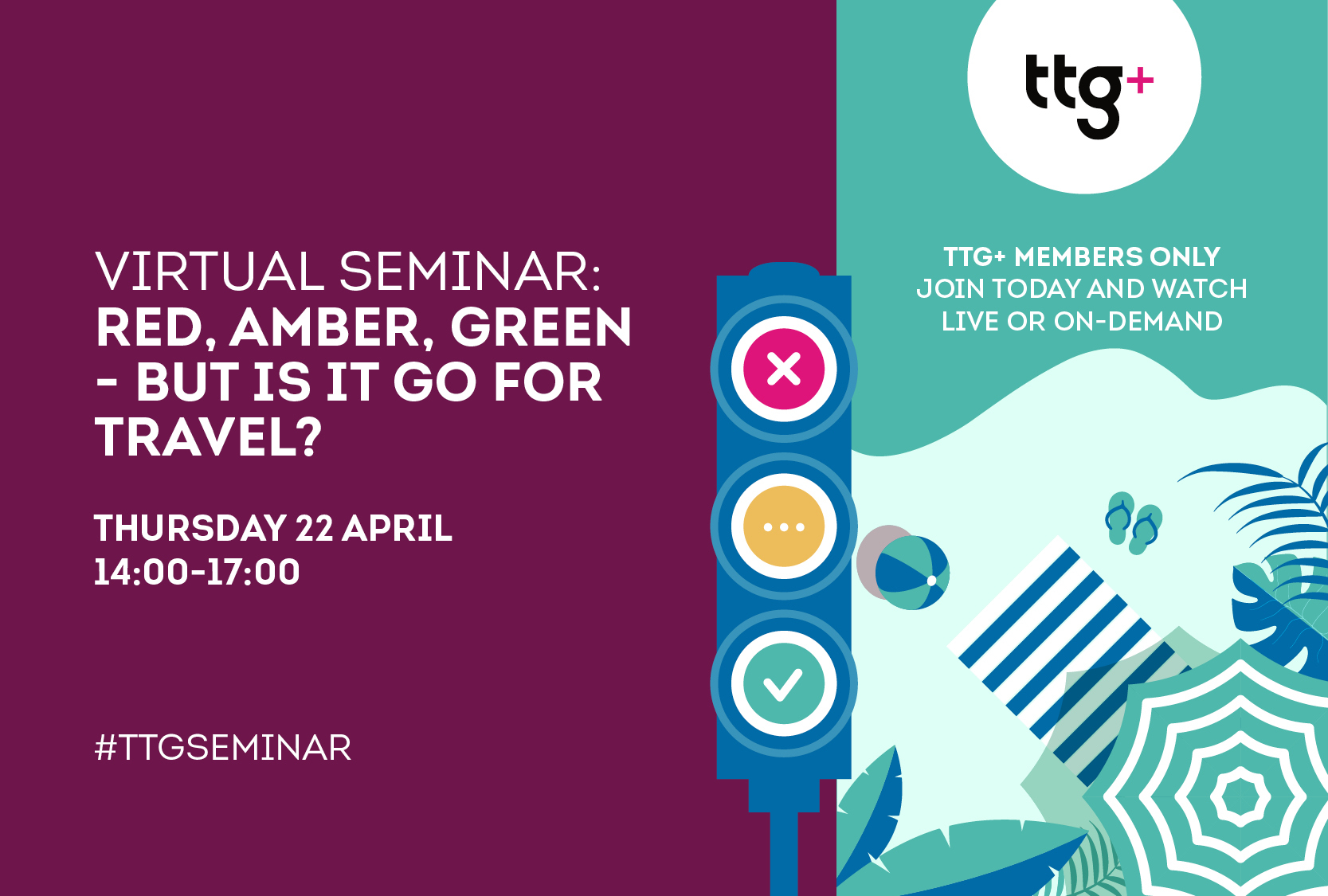 Join the latest TTG Seminar on April 22: Red, amber, green - but is it Go for travel?